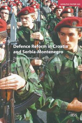 Defence Reform in Croatia and Serbia--Montenegro by Timothy Edmunds