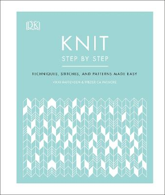 Knit Step by Step: Techniques, stitches, and patterns made easy book