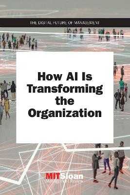 How AI Is Transforming the Organization by MIT Sloan Management Review
