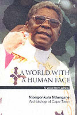A A World with a Human Face: A Voice from Africa by Njongonkulu Ndungane