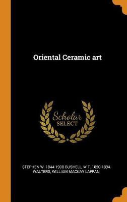 Oriental Ceramic Art by Stephen W. Bushell