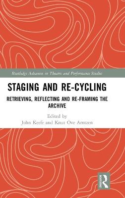 Staging and Re-cycling: Retrieving, Reflecting and Re-framing the Archive book