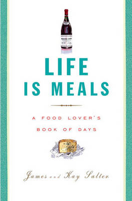 Life Is Meals by James Salter