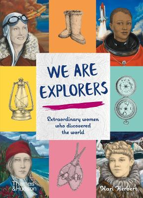 We Are Explorers: Extraordinary women who discovered the world book
