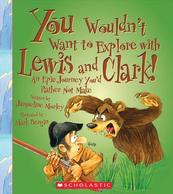 You Wouldn't Want to Explore with Lewis and Clark by Jacqueline Morley