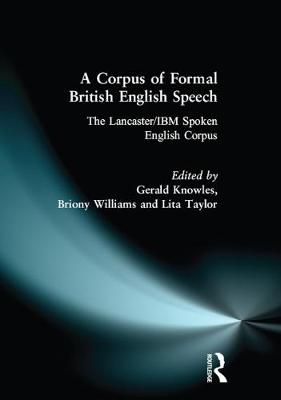 A A Corpus of Formal British English Speech: The Lancaster/IBM Spoken English Corpus by Gerald Knowles