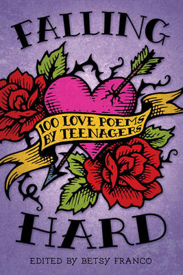 Falling Hard: 100 Love Poems By Teens by Betsy Franco