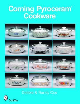 Corning Pyroceram (R) Cookware by Randy & Debbie Coe