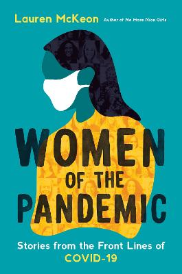 Women Of The Pandemic: Stories from the Frontlines of COVID-19 by Lauren McKeon