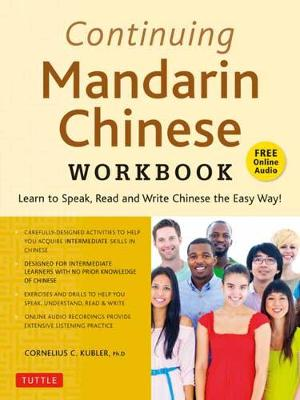Continuing Mandarin Chinese Workbook: Learn to Speak, Read and Write Chinese the Easy Way! (includes Online Audio) by Cornelius C. Kubler