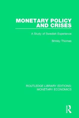 Monetary Policy and Crises: A Study of Swedish Experience by Brinley Thomas