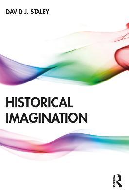 Historical Imagination by David J. Staley