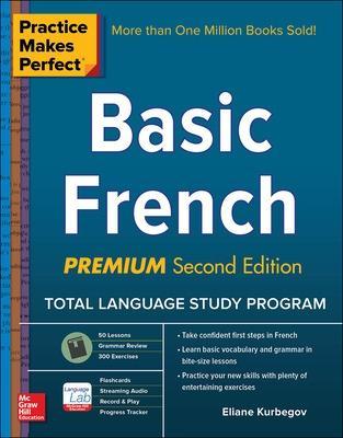 Practice Makes Perfect: Basic French, Premium Second Edition by Eliane Kurbegov