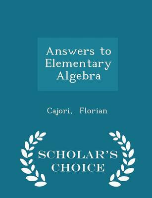 Answers to Elementary Algebra - Scholar's Choice Edition by Cajori Florian