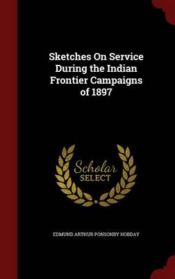 Sketches on Service During the Indian Frontier Campaigns of 1897 by Edmund Arthur Ponsonby Hobday