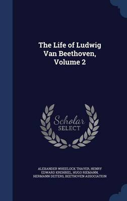 Life of Ludwig Van Beethoven; Volume 2 by Alexander Wheelock Thayer