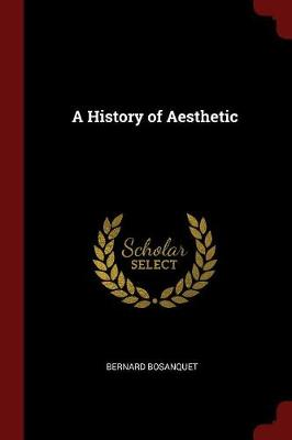 History of Aesthetic by Bernard Bosanquet