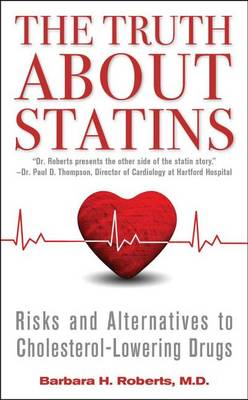 The Truth about Statins by Barbara H Roberts