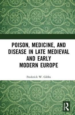 Poison, Medicine, and Disease in Late Medieval and Early Modern Europe book