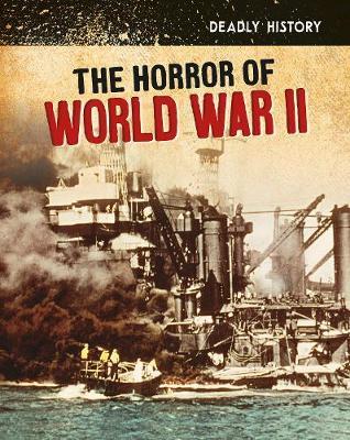 The Horror of World War II by Nancy Dickmann