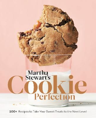 Martha Stewart's Cookie Perfection: 100+ Recipes to Take Your Sweet Treats to the Next Level by Martha Stewart Living