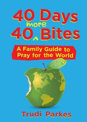 40 Days 40 More Bites by Trudi Parkes