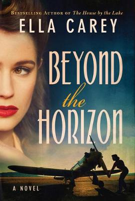 Beyond the Horizon: A Novel by Ella Carey