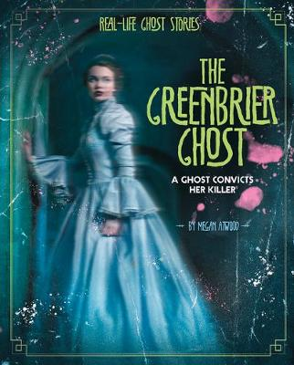 The Greenbrier Ghost: A Ghost Convicts Her Killer book
