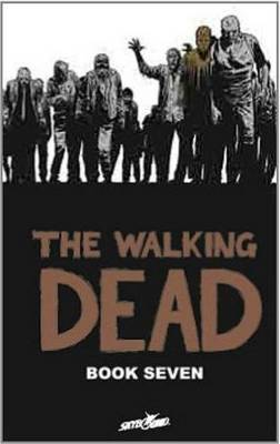 Walking Dead Book 7 by Robert Kirkman