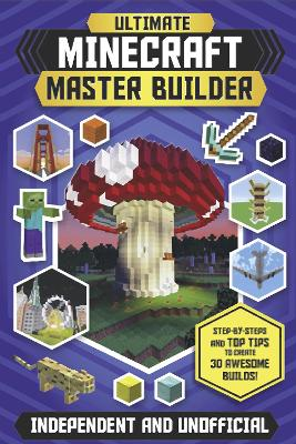 Ultimate Minecraft Master Builder by Juliet Stanley
