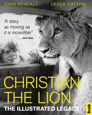 Christian The Lion: The Illustrated Legacy (Gift Edition) by John Rendall