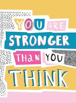You Are Stronger Than You Think: Wise Words to Help You Build Your Inner Resilience by Summersdale Publishers