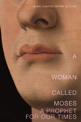 A Woman Called Moses: A Prophet for Our Time by Jean-Christophe Attias