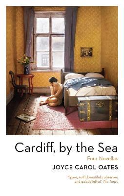 Cardiff, by the Sea by Joyce Carol Oates