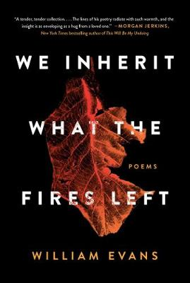 We Inherit What the Fires Left: Poems by William Evans