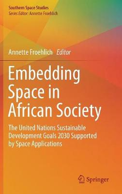 Embedding Space in African Society: The United Nations Sustainable Development Goals 2030 Supported by Space Applications by Annette Froehlich