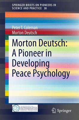 Morton Deutsch: A Pioneer in Developing Peace Psychology by Peter T. Coleman