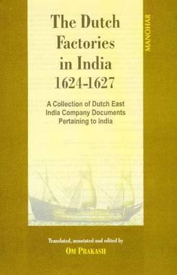 Dutch Factories in India -- Volume II (1624-1627) by Om Prakash