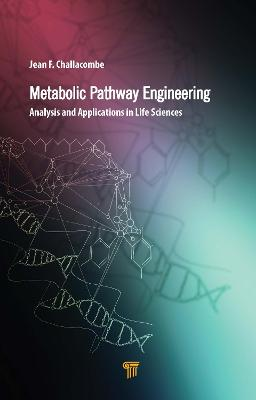 Metabolic Pathway Engineering: Analysis and Applications in the Life Sciences by Jean F. Challacombe