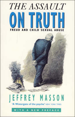 The Assault on Truth: Freud's Suppression of the Seduction Theory by Jeffrey Masson