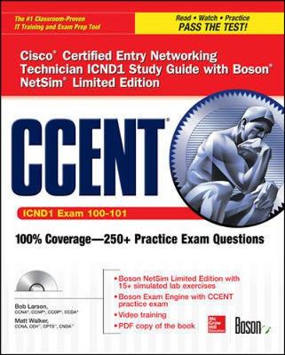 CCENT Cisco Certified Entry Networking Technician ICND1 Study Guide (Exam 100-101) with Boson NetSim Limited Edition by Bob Larson