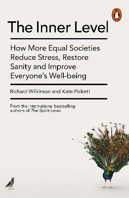 The Inner Level: How More Equal Societies Reduce Stress, Restore Sanity and Improve Everyone's Well-being by Richard Wilkinson