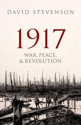 1917: War, Peace, and Revolution by David Stevenson