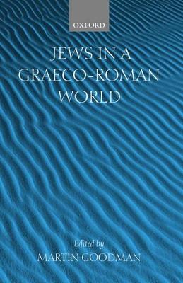 Jews in a Graeco-Roman World by Martin Goodman