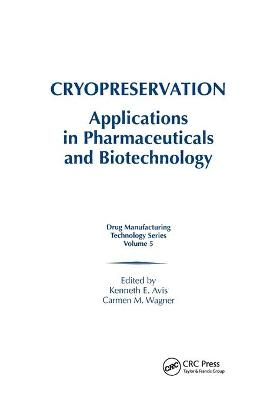 Cryopreservation: Applications in Pharmaceuticals and Biotechnology by Kenneth E. Avis
