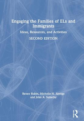 Engaging the Families of ELs and Immigrants: Ideas, Resources, and Activities by Renee Rubin