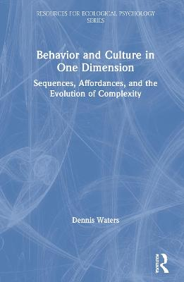 Behavior and Culture in One Dimension: Sequences, Affordances, and the Evolution of Complexity book