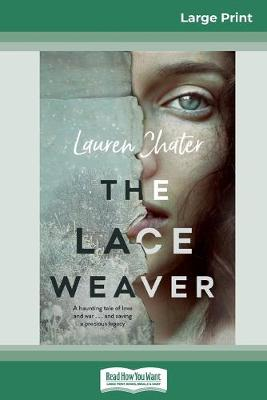 The Lace Weaver (16pt Large Print Edition) by Lauren Chater