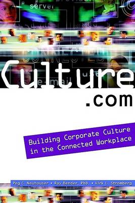 Culture.com: Building Corporate Culture in the Connected Workplace by Peg C. Neuhauser