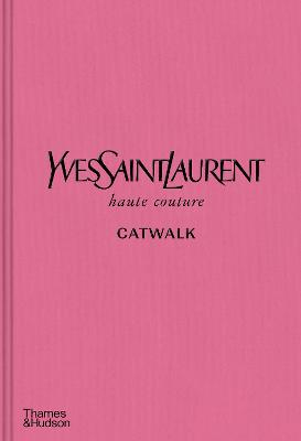 Yves Saint Laurent Catwalk: The Complete Haute Couture Collections 1962-2002 by Suzy  Menkes